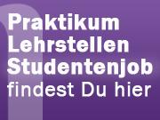 Praktikum, Lehrstellen, Studentenjobs - Findest du hier...
