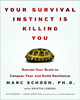 Your Survival Instinct is Killing You: Retrain your Brain to Conquer Fear and Build Resilience by Marc Schoen