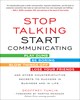 Stop Talking, Start Communicating: Counterintuitive Secrets to Success in Business and in Life by Geoffrey Tumlin