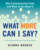 What More Can I Say?: Why Communication Fails And What To Do About It by Dianna Booher