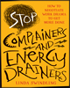 Stop Complainers and Energy Drainers: How to Negotiate Work Drama to Get More Done by Linda Swindling