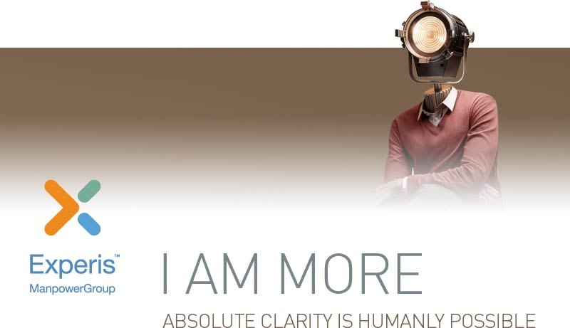 Experis ManpowerGroup - I am more - Absolute clarity is humanly possible