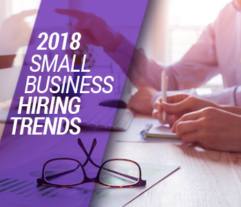 Hiring Trends 2018: What's Ahead for Small Businesses?