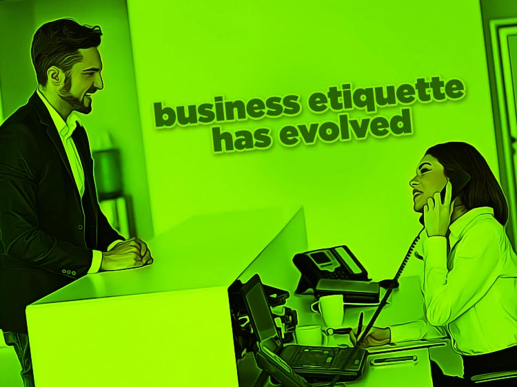 Business etiquette is changing—and you need to follow suit