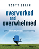Overworked and Overwhelmed: The Mindfulness Alternative by Scott Elbin