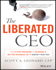 The Liberated CEO: The Nine-Step Program to Running a Better Business so it Doesn't Run You by Scott A. Leonard