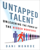 Untapped Talent: Unleashing the Power of the Hidden Workforce by  Dani Monroe