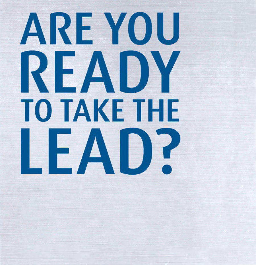 ARE YOU READY TO TAKE THE LEAD?
