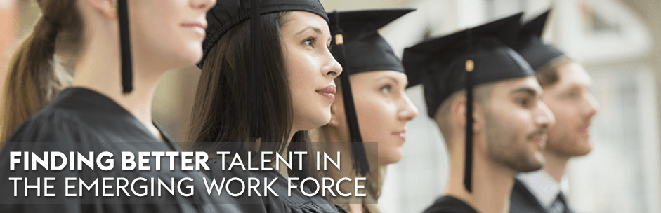 Finding Better Talent in the Emerging Work Force