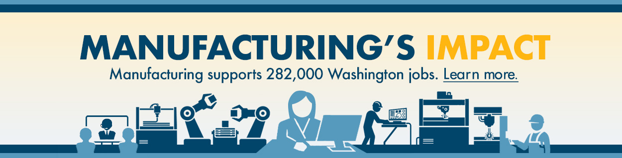 Manufacturing's Impact Manufacturing supports 282,000 Washington jobs. Learn more.